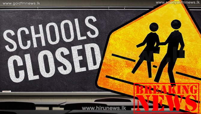All government schools in the island will be closed from tomorrow to the 17th