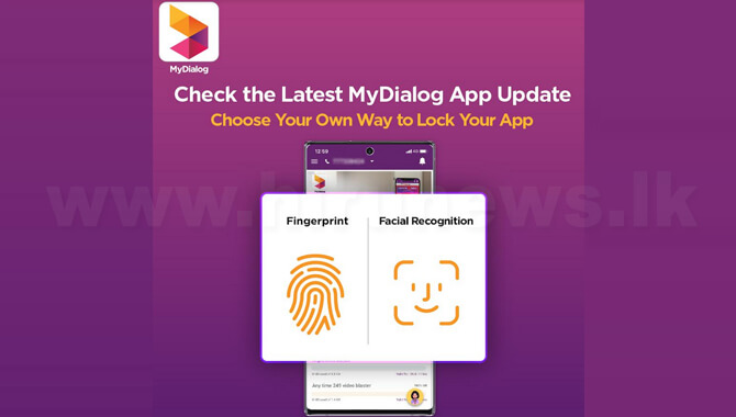 Dialog Axiata introduces Multi-Biometric Features on the MyDialog App to further enhance Consumer Data Protection