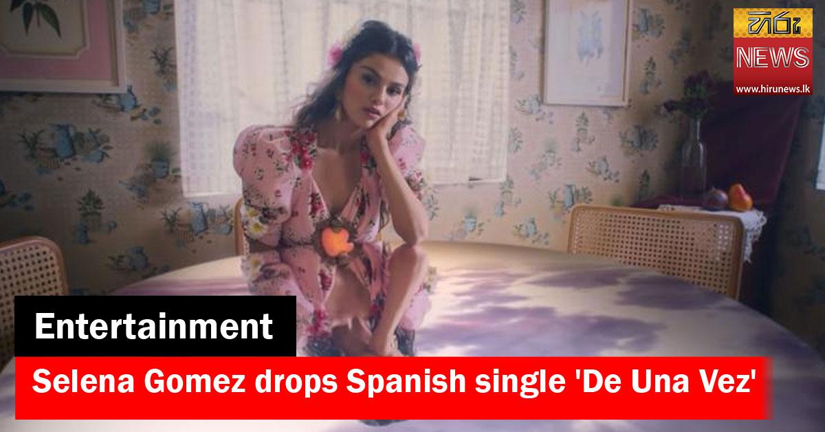 Selena Gomez drops Spanish single 'De Una Vez'