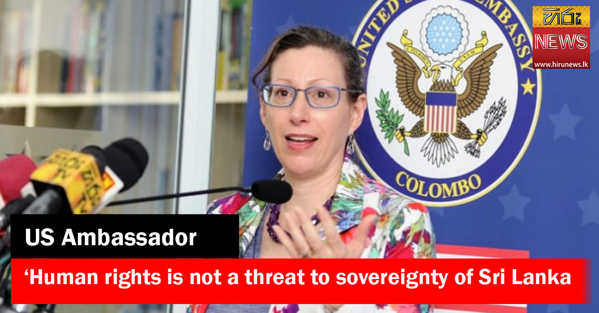 'Human rights is not a threat to sovereignty of Sri Lanka' - US Ambassador to SL